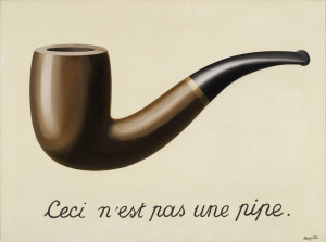 René Magritte  La trahison des images (Ceci n'est pas une pipe) (The Treachery of Images [This is Not a Pipe]), 1929 Oil on canvas 23 3/4 x 31 15/16 x 1 in. (60.33 x 81.12 x 2.54 cm) Los Angeles County Museum of Art © Charly Herscovici -– ADAGP - ARS, 2014 Photograph: Digital Image © 2013 Museum Associates/LACMA, Licensed by Art Resource, NY