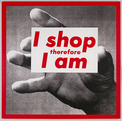 Barbara Kruger Untitled (I Shop therefore I Am), 1987 Photographic silkscreen on vinyl 111 x 113 inches Courtesy: Glenstone Photo: Tim Nighswander © Barbara Kruger