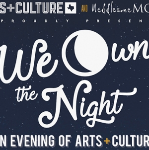 We Own the Night:  An Evening of Arts + Culture in Dallas